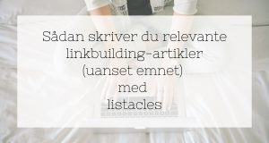 Sådan skriver du relevante linkbuilding-artikler (uanset emnet) med listacles